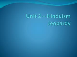 Unit 2 – Hinduism Jeopardy