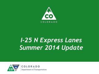 I-25 N Express Lanes  Summer 2014 Update