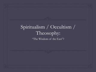 Spiritualism / Occultism / Theosophy: