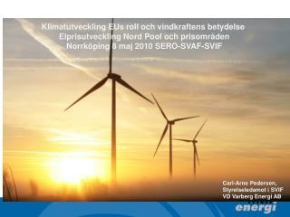 Klimatutveckling  EUs  roll och vindkraftens betydelse  Elprisutveckling Nord Pool och prisområden