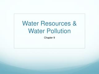 Water Resources & Water Pollution