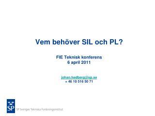 Vem behöver SIL och PL? FIE Teknisk konferens 6 april 2011 johan.hedberg@sp.se + 46 10 516 50 71