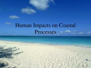 Human Impacts on Coastal Processes