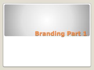 Branding Part 1