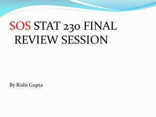 SOS  STAT 230  FINAL  REVIEW SESSION By  Rishi  Gupta
