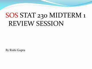 SOS  STAT 230 MIDTERM 1 REVIEW SESSION By  Rishi  Gupta
