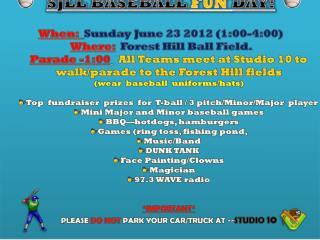 SJLL BASEBALL FUN  DAY! When:  Sunday June  23  2012 (1:00-4:00)  Where: Forest Hill Ball Field.