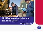 LLUK Apprenticeships and the Third Sector       Andy Morris