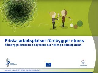 Friska arbetsplatser förebygger stress Förebygga stress och psykosociala risker på arbetsplatsen