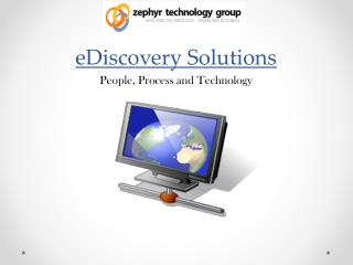 eDiscovery  Solutions People, Process and Technology