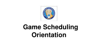Game Scheduling Orientation