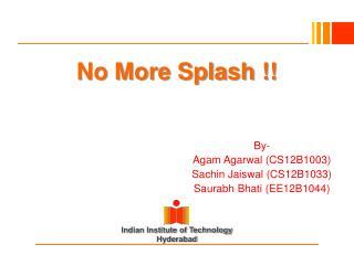 No More Splash !!