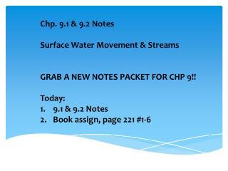 Chp . 9.1 & 9.2 Notes Surface Water Movement & Streams GRAB A NEW NOTES PACKET FOR CHP 9!! Today: