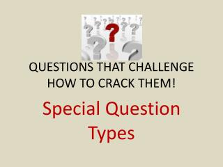 QUESTIONS THAT CHALLENGE HOW TO CRACK THEM!