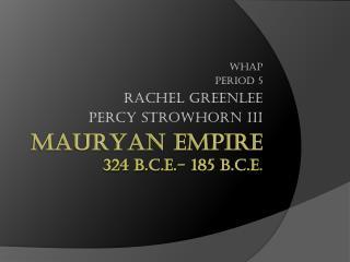 Mauryan  Empire 324 B.C.E.- 185 B.C.E .