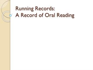 Running Records:  A Record of Oral Reading