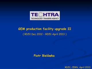 GEM  production facility upgrade II ( RD51 Dec 2012 � RD51  April  2013 )