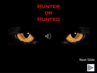 Hunter or  Hunted