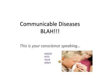 Communicable Diseases BLAH!!!