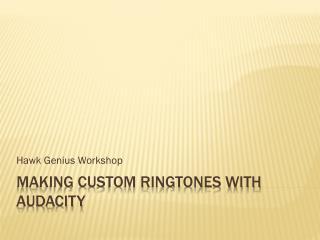 Making custom ringtones with audacity