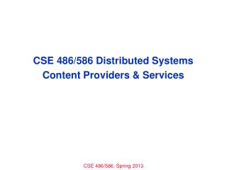 CSE 486/586 Distributed Systems Content Providers  & Services