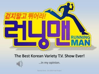 The Best Korean Variety T.V. Show Ever!