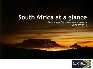 South Africa at a glance Fact sheet for brand ambassadors AUGUST 2011