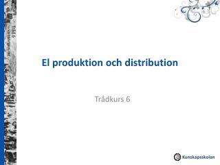 El  produktion och distribution