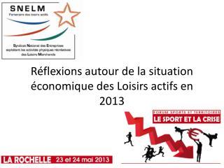 Réflexions autour de la situation économique des Loisirs actifs en 2013