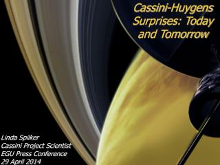 Cassini-Huygens Surprises: Today and Tomorrow