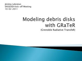 Modeling debris disks with GRaTeR (Grenoble Radiative  TransfeR )