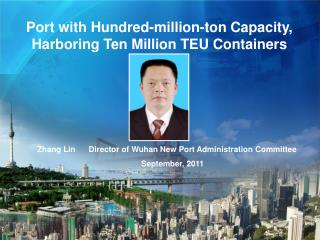 Zhang Lin      Director of Wuhan New Port Administration Committee September, 2011