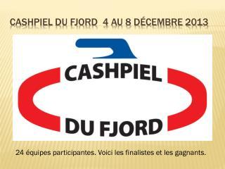 Cashpiel du Fjord  4 au 8 décembre 2013