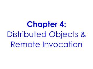 Chapter 4: Distributed Objects & Remote Invocation