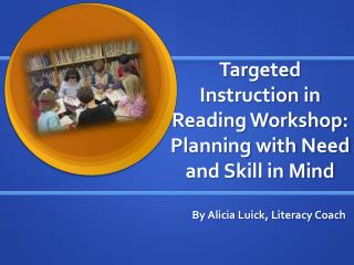 Targeted Instruction in Reading Workshop: Planning with Need and Skill in Mind