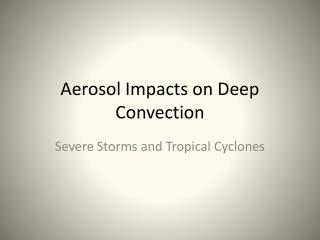 Aerosol Impacts on Deep Convection