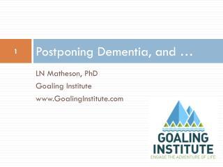 Postponing Dementia, and …