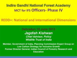 Dehradun 18 June 2013 Jagdish Kishwan Chief Advisor, Policy  Wildlife Trust of India