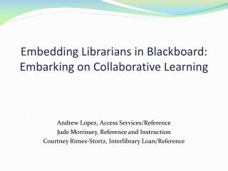 Embedding Librarians in Blackboard:  Embarking on Collaborative Learning