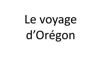 Le voyage d' Orégon