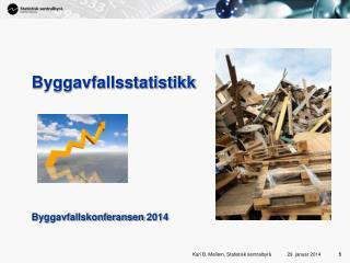 Byggavfallsstatistikk Byggavfallskonferansen 2014