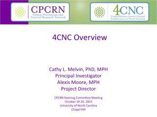Cathy L. Melvin, PhD, MPH Principal Investigator Alexis Moore, MPH Project Director