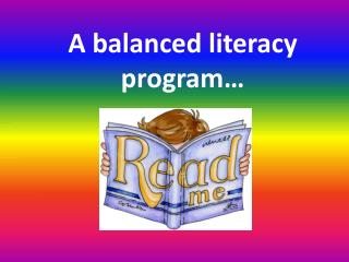 A balanced literacy program…