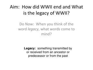 Aim:   How did WWII  end and What  is the legacy of WWII?