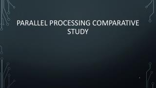 Parallel Processing  Comparative  Study