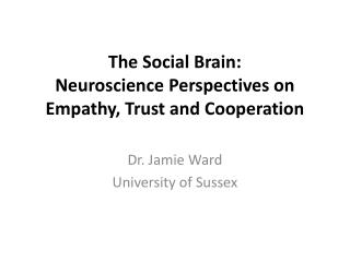 The S ocial Brain :  Neuroscience Perspectives  on  Empathy ,  Trust  and  Cooperation