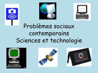 Problèmes sociaux contemporains Sciences et  technologie