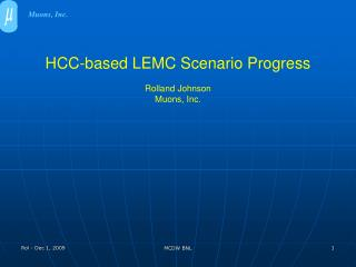 HCC-based LEMC Scenario Progress Rolland Johnson Muons, Inc.