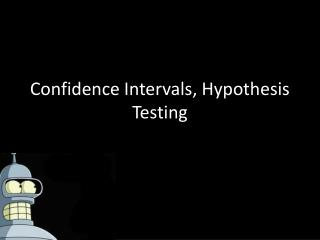 Confidence Intervals, Hypothesis Testing