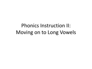Phonics Instruction II:  Moving on to Long Vowels